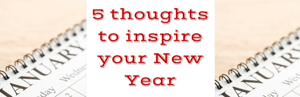 5 thoughts to inspire your new year  - blog