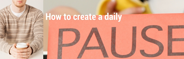 how to create a daily pause - blog