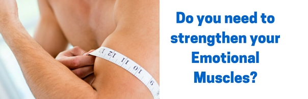 Do you need to strengthen your Emotional Muscles- blog