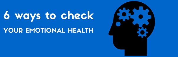 6 ways to check your Emotional Health - blog